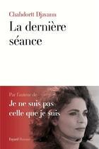 Couverture du livre « La dernière séance » de Chahdortt Djavann aux éditions Fayard