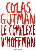 Couverture du livre « Le complexe d'Hoffman » de Colas Gutman aux éditions Editions De L'olivier