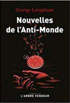 Couverture du livre « Nouvelles de l'anti-monde » de George Langelaan aux éditions L'arbre Vengeur