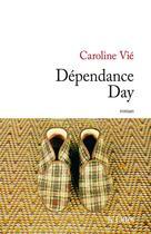 Couverture du livre « Dépendance Day » de Caroline Vié aux éditions Lattes