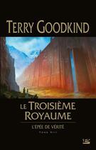 Couverture du livre « L'Épée de Vérité T.13 ; le troisième royaume » de Terry Goodkind aux éditions Bragelonne