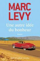 Couverture du livre « Une autre idée du bonheur » de Marc Levy aux éditions Robert Laffont