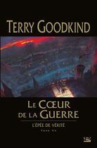 Couverture du livre « L'Épée de Vérité T.15 ; le coeur de la guerre » de Terry Goodkind aux éditions Bragelonne