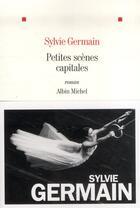 Couverture du livre « Petites scènes capitales » de Sylvie Germain aux éditions Albin Michel