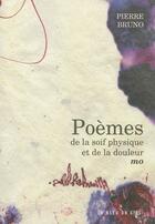 Couverture du livre « Poemes De La Soif Physique Et De La Douleur Mo » de Pierre Bruno aux éditions Le Bleu Du Ciel