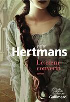Couverture du livre « Le coeur converti » de Stefan Hertmans aux éditions Gallimard