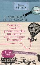 Couverture du livre « Plaisirs secrets de la grammaire ; quatre promenades au coeur de la langue française » de Erik Orsenna aux éditions Stock