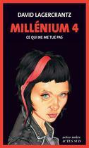 Couverture du livre « Millénium t.4 ; ce qui ne me tue pas » de David Lagercrantz aux éditions Actes Sud
