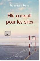 Couverture du livre « Elle a menti pour les ailes » de Francesca Serra aux éditions Anne Carriere