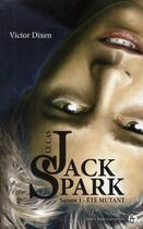 Couverture du livre « Le cas Jack Spark tome 1 : Été mutant » de Victor Dixen aux éditions Jean-claude Gawsewitch