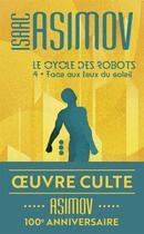 Couverture du livre « Le cycle des robots t.4 ; face aux feux du soleil » de Isaac Asimov aux éditions J'ai Lu