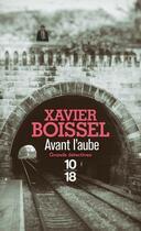 Couverture du livre « Avant l'aube » de Xavier Boissel aux éditions 10/18