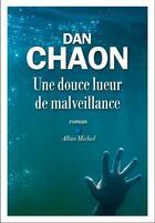 Couverture du livre « Une douce lueur de malveillance » de Dan Chaon aux éditions Albin Michel