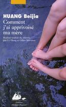 Couverture du livre « Comment j'ai apprivoisé ma mère » de Beijia Huang aux éditions Picquier