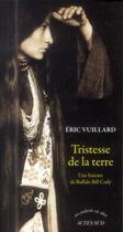 Couverture du livre « Tristesse de la terre ; une histoire de Buffalo Bill Cody » de Eric Vuillard aux éditions Actes Sud
